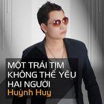 mot trai tim khong the yeu hai nguoi - huynh huy