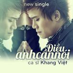 dieu anh can noi (single) - khang viet
