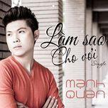 lam sao cho voi (single) - manh quan
