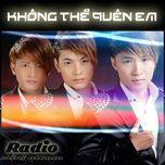 khong the quen em - radio
