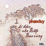 di dau cho thiep theo cung (pham duy) - v.a