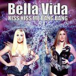kiss kiss me bang bang (single) - bella vida