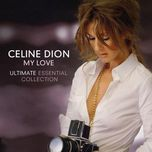 my love: ultimate essential collection cd1 - celine dion