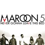 never gonna leave this bed (single) - maroon 5