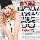 how we do (party) (ep) - rita ora