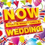 now that's what i call a wedding (cd1) - v.a