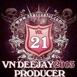vn deejay producer (vol.21) - dj