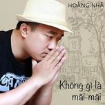 khong gi la mai mai (single) - hoang nha