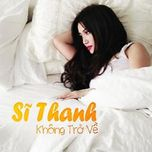 khong tro ve (single) - si thanh