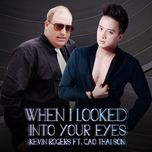 when i looked into your eyes (single) - kevin rogers, cao thai son