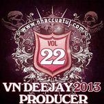 vn deejay producer (vol.22) - dj