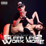 sleep less work more (2011) - andree