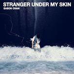 stranger under my skin - eason chan (tran dich tan)