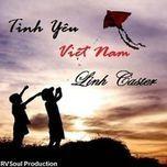 tinh yeu viet nam (single) - linh caster