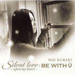silent love - open my heart / be with u (single) - mai kuraki