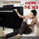 khong the noi (2013) - pham truong