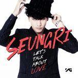 let's talk about love - seung ri (bigbang)