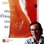 nhu tieng tho dai (1997) - trinh cong son