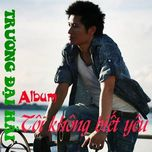 toi khong biet yeu (single 2013) - truong dai hai