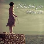 khi tinh yeu khong con (2013) - v.a