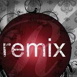 tuyen tap cac ca khuc remix (2012) - dj