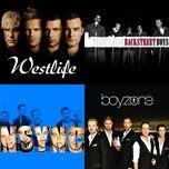 bo tu hoan hao: nhom nhac cua tui (vol. 2) - westlife, backstreet boys, nsync, boyzone