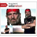 playlist: the very best of willie nelson - willie nelson