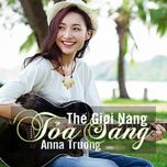 the gioi nang toa sang (single) - anna truong