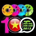 top 100 ca khuc nhac tre nghe nhieu nhat nhaccuatui nua cuoi nam 2013 - v.a
