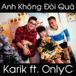anh khong doi qua (single) - karik, onlyc