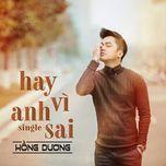 Hay Vì Anh Sai (Single) - Hồng Dương M4U