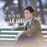 Anh Muốn Nói (Single) - Lê Hiếu