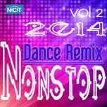 tuyen tap nonstop dance remix nhaccuatui (vol.2 - 2014) - dj