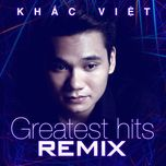 greatest hits remix - khac viet