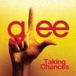 taking chances (glee cast version) (single) - glee cast