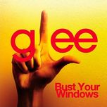 bust your windows (glee cast version) (single) - glee cast
