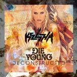 die young ( deconstructed mix) - kesha