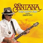 this boy's fire (single) - santana, jennifer lopez
