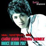 Châu Khải Phong Dance Remix 2012 - Châu Khải Phong