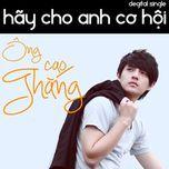 hay cho anh co hoi (single 2011) - ong cao thang