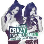 crazy, i wanna dance (single) - hoang thuy linh, dong nhi