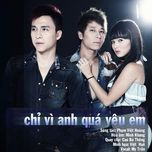 chi vi anh qua yeu em (single) - the men