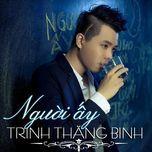 nguoi ay (single 2012) - trinh thang binh