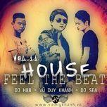 house - feel the beat (vol.11) - vu duy khanh, dj sea