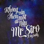 khong can them mot ai nua (single) - mr.siro, bigdaddy