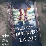 gio nay duc kito la ai (vol.15 - 2011) - gia an