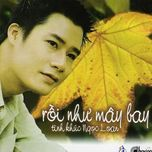 roi nhu may bay (tinh khuc ngoc loan) - quang dung