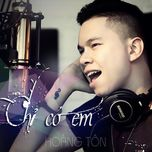 chi co em (single) - hoang ton