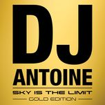 sky is the limit (gold edition) - dj antoine