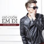 gio cuon em di (single) - quoc thien